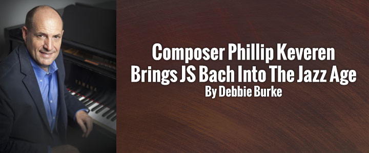 Composer Phillip Keveren Brings JS Bach Into The Jazz Age