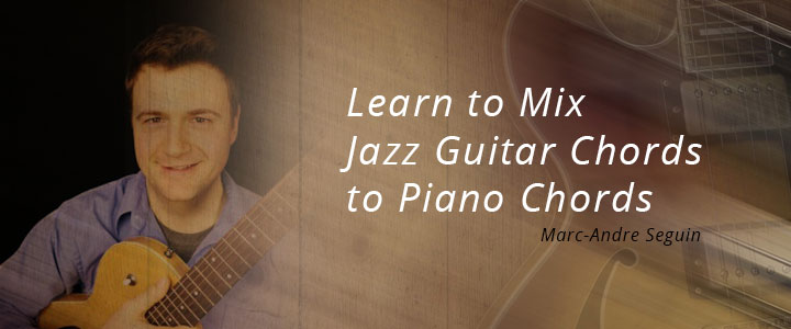 Learn to Mix Jazz Guitar Chords to Piano Chords