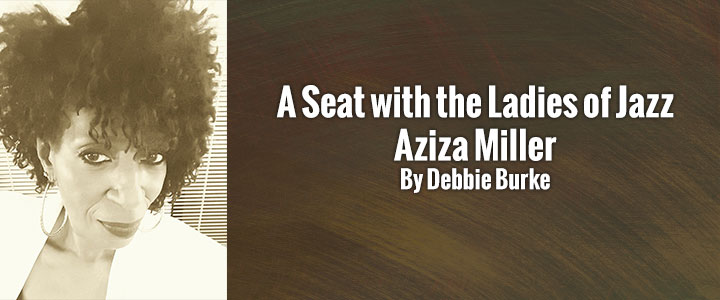 A Seat with the Ladies of Jazz: Aziza Miller